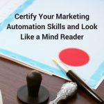 Certify Your Marketing Automation Skills and Look Like a Mind Reader
