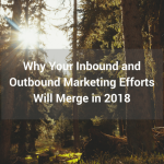 Why Your Inbound and Outbound Marketing Efforts Will Merge in 2018