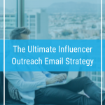 The Ultimate Influencer Outreach Email Strategy