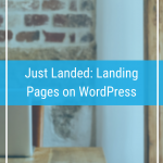 Just Landed: Landing Pages on WordPress
